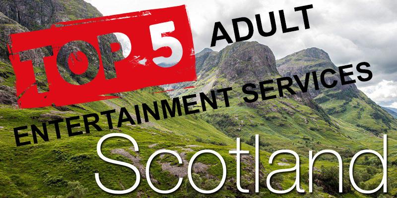 5 Fabulous Adult Entertainment Services to visit Scotland